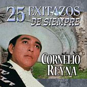 Play & Download 25 Exitazos de Siempre by Cornelio Reyna | Napster