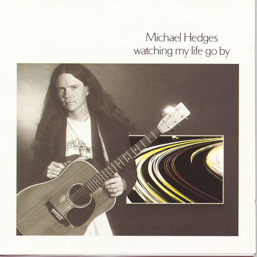 Watching My Life Go By by Michael Hedges
