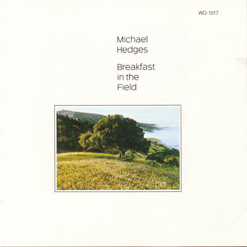 Play & Download Breakfast In The Field by Michael Hedges | Napster