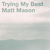 Play & Download Trying My Best by Matt Mason | Napster