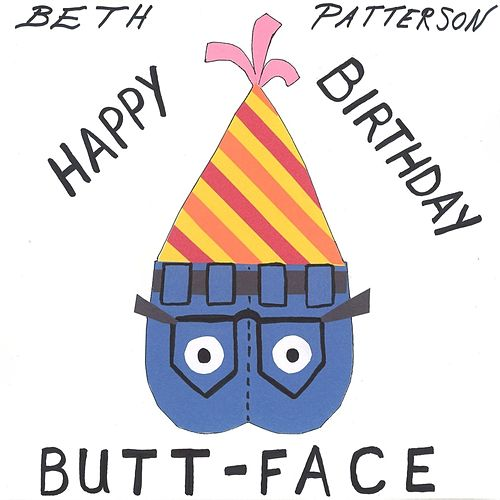 Happy Birthday, Butt-Face by Beth Patterson