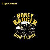 Play & Download Honey Badger (Don't Care) by Tiger Room | Napster