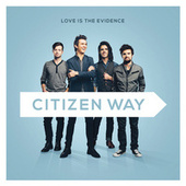 Play & Download Love Is the Evidence by Citizen Way | Napster