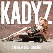 Play & Download Ordinary Girl (Undone) by Kady'z | Napster