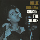 Play & Download Singin' The Blues by Billie Holiday | Napster