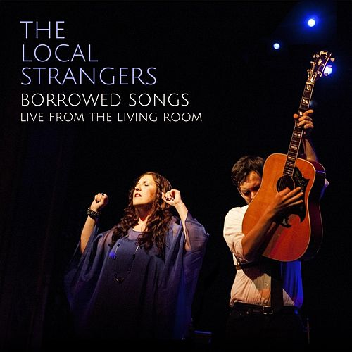 Play & Download Borrowed Songs: Live from the Living Room by The Local Strangers | Napster