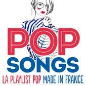 Pop Songs - La Playlist Pop Made in France de Various Artists