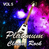 Play & Download Platinum Classic Rock, Vol. 5 by Various Artists | Napster