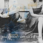 Play & Download Late for the City by B.A.L.L. | Napster