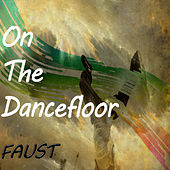Play & Download On The Dancefloor by Faust | Napster