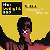 Seven Years of Letters by The Twilight Sad