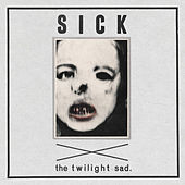 Sick by The Twilight Sad