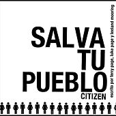 Salva Tu Pueblo by Citizen