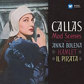 Play & Download Callas - Mad Scenes from Anna Bolena, Hamlet & Il pirata - Callas Remastered by Various Artists | Napster