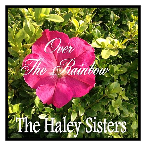 Over the Rainbow by The Haley Sisters