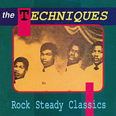 Play & Download Rock Steady Classics by The Techniques | Napster