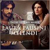 Entre tú y mil mares (with Melendi) by Laura Pausini