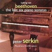 Play & Download Beethoven: The Last Six Piano Sonatas by Peter Serkin | Napster