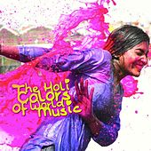 The Holi Colors of World Music by Various Artists