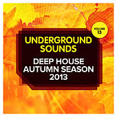 Deep House Autumn Season 2013 - Underground Sounds, Vol.13 by Various Artists