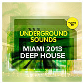 Miami 2013 Deep House - Underground Sounds, Vol. 6 by Various Artists