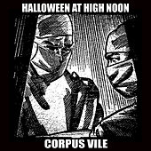 Play & Download Halloween at High Noon: Corpus Vile by Various Artists | Napster