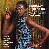 Afrobeat...No Go Die!: Trans-Global African Funk Grooves by Various Artists