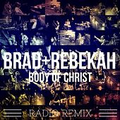 Body of Christ (Radio Remix) by Brad & Rebekah