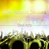 Play & Download Dsrp Acoustic Sessions by Steve Acho | Napster