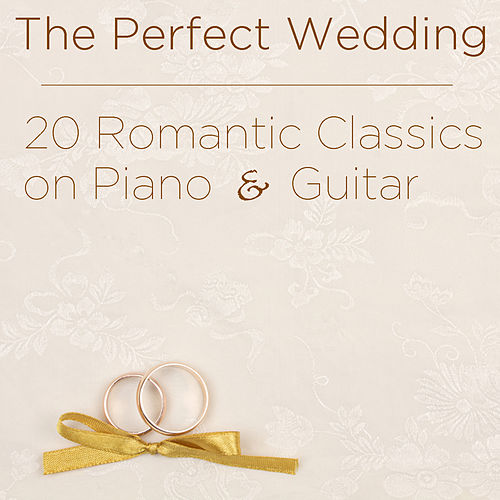 The Perfect Wedding: 20 Romantic Classics on Piano & Guitar by Various Artists
