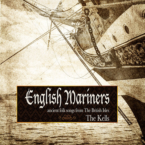 Play & Download English Mariners: Ancient Folk Songs from the British Isles by Kells | Napster