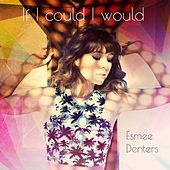 Play & Download If I Could I Would by Esmee Denters | Napster