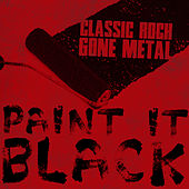 Paint It Black: Classic Rock Gone Metal by Various Artists