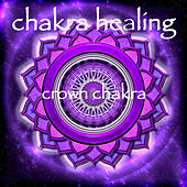 Play & Download Chakra Healing - Crown Chakra Sahasrara Meditative Healing Music by Chakra Meditation Specialists | Napster