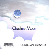 Play & Download Cheshire Moon by Curtis MacDonald | Napster