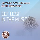 Get Lost In The Music (Jaymz Nylon Meets Futurewife) by Jaymz Nylon