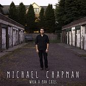 Play & Download When a Man Cries by Michael Chapman | Napster