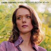 Play & Download When The Roses Bloom Again by Laura Cantrell | Napster