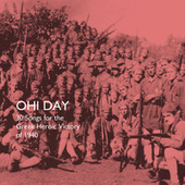 Play & Download Ohi Day: 30 Songs for the Greek Heroic Victory of 1940 by Various Artists | Napster