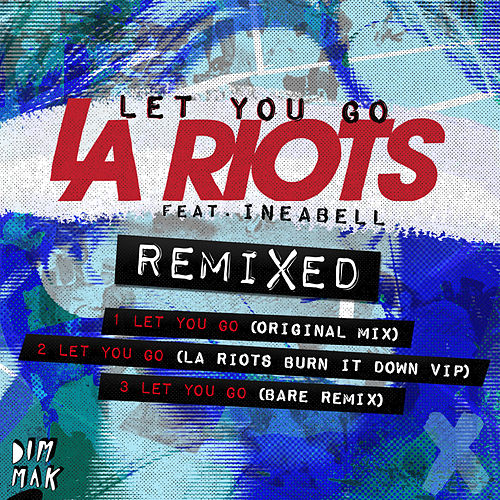 Let You Go (feat. Ineabell) [Remixed] von LA Riots