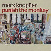 Play & Download Punish The Monkey by Mark Knopfler | Napster
