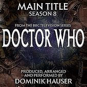 Play & Download Doctor Who Season 8 (Main Title from the Bbc TV Series) by Dominik Hauser | Napster