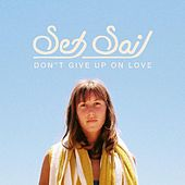 Play & Download Don't Give up on Love by Set Sail | Napster