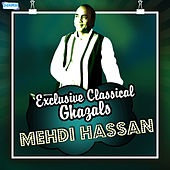 Play & Download Exclusive Classical Ghazals by Mehdi Hassan by Mehdi Hassan | Napster