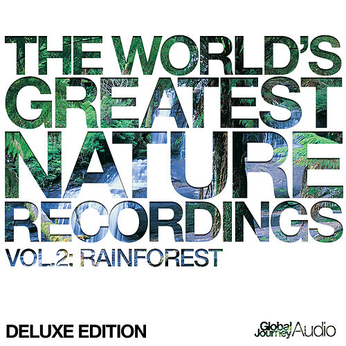 The World's Greatest Nature Recordings, Vol. 2: Rainforest (Deluxe Edition) by Peter Samuels