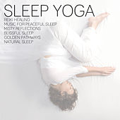 Play & Download Sleep Yoga: Reiki Healing, Music for Peaceful Sleep, Misty Reflections, Blissful Sleep, Golden Pathways, Natural Sleep by Various Artists | Napster