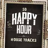 50 Happy Hour House Tracks by Various Artists