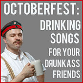 Octoberfest: Drinking Songs for Your Drunkass Friends by Various Artists