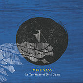 Play & Download In the Wake of Neil Gunn by Mike Vass | Napster