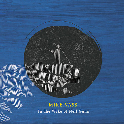 In the Wake of Neil Gunn by Mike Vass